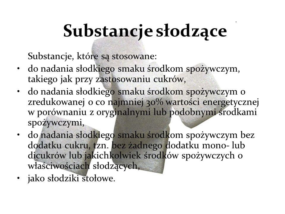 Substancje słodzące Substancje, które są stosowane: