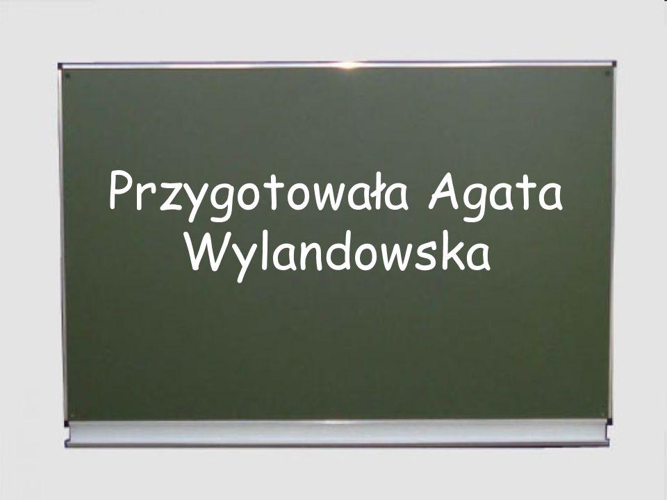 Przygotowała Agata Wylandowska