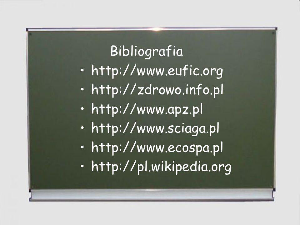 Bibliografia http://www.eufic.org. http://zdrowo.info.pl. http://www.apz.pl. http://www.sciaga.pl.