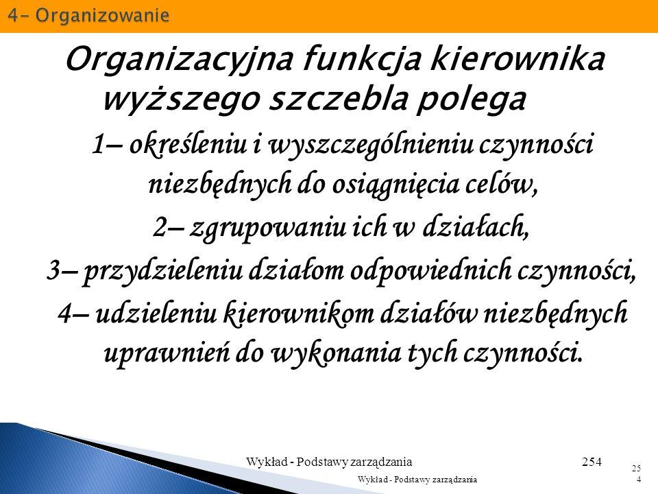 Organizacyjna funkcja kierownika wyższego szczebla polega na: