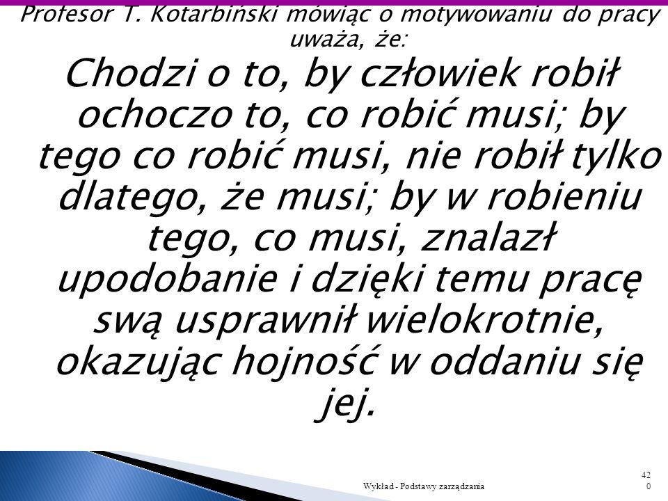Profesor T. Kotarbiński mówiąc o motywowaniu do pracy uważa, że: