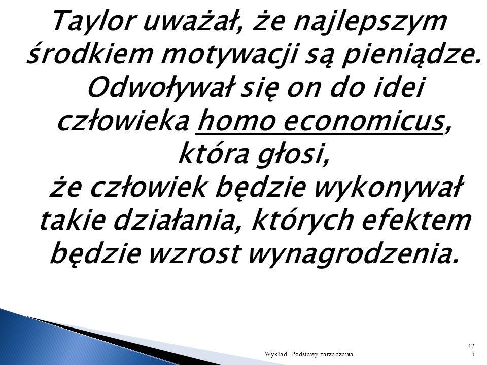 Taylor uważał, że najlepszym środkiem motywacji są pieniądze
