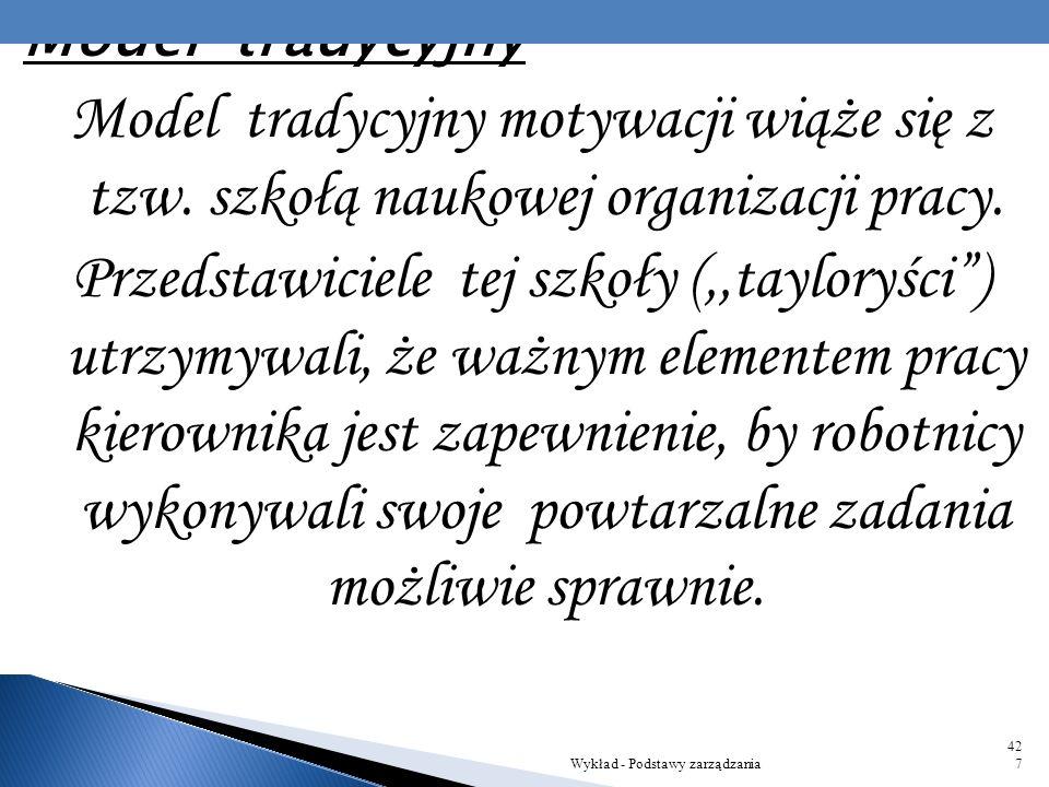Model tradycyjny Model tradycyjny motywacji wiąże się z tzw. szkołą naukowej organizacji pracy.