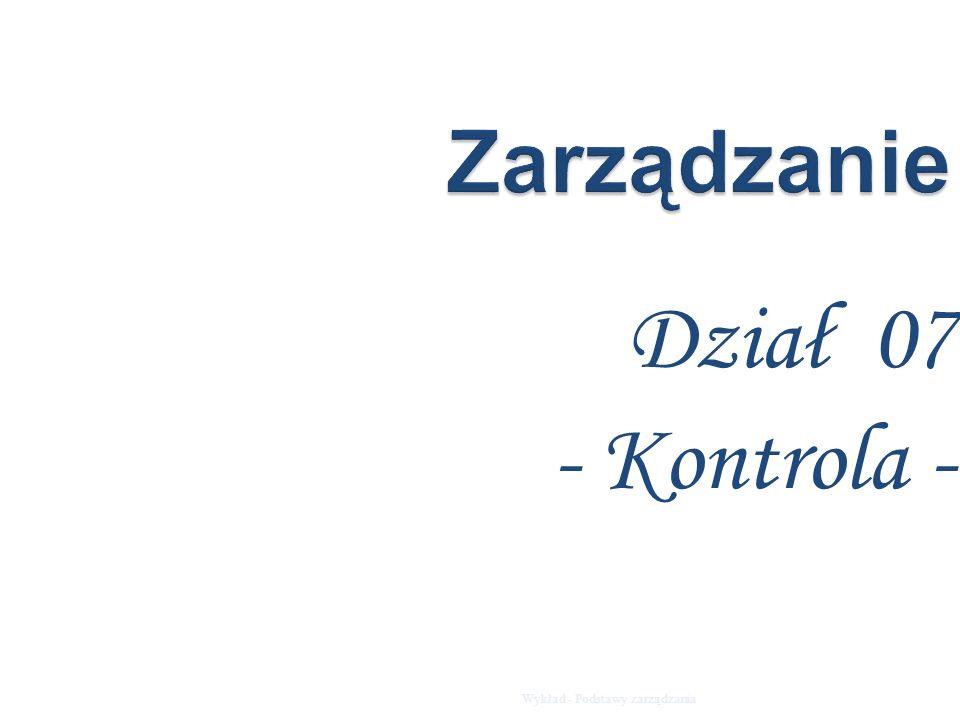 Zarządzanie Dział 07 - Kontrola - Wykład - Podstawy zarządzania