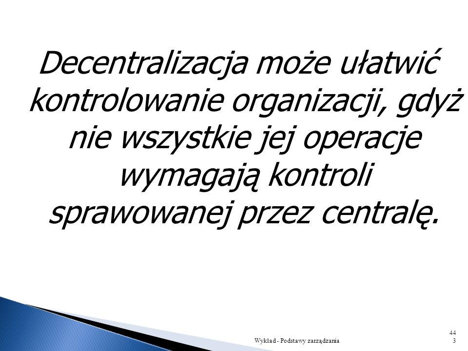 Decentralizacja może ułatwić kontrolowanie organizacji, gdyż nie wszystkie jej operacje wymagają kontroli sprawowanej przez centralę.