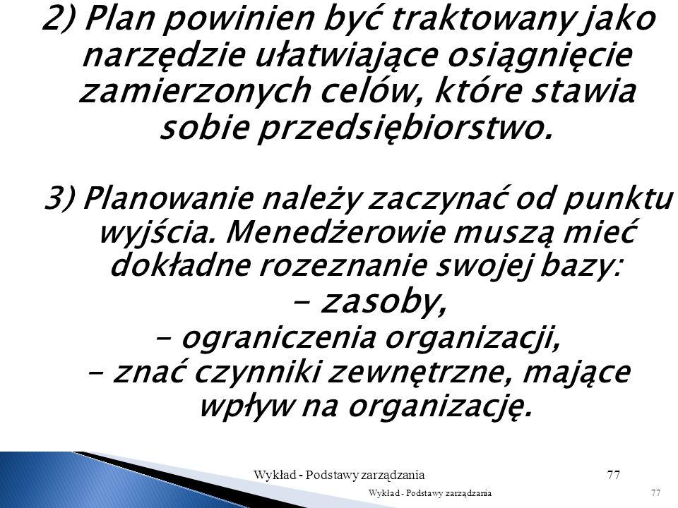 2) Plan powinien być traktowany jako narzędzie ułatwiające osiągnięcie zamierzonych celów, które stawia sobie przedsiębiorstwo.