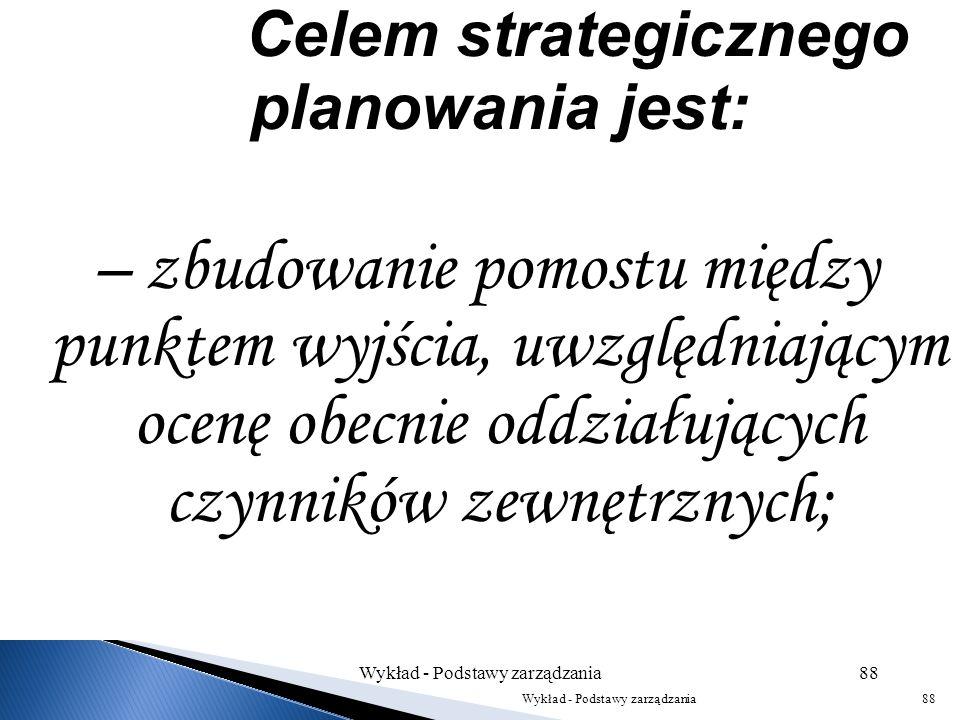 Celem strategicznego planowania jest: