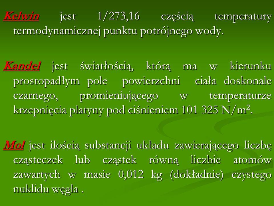 Kelwin jest 1/273,16 częścią temperatury termodynamicznej punktu potrójnego wody.