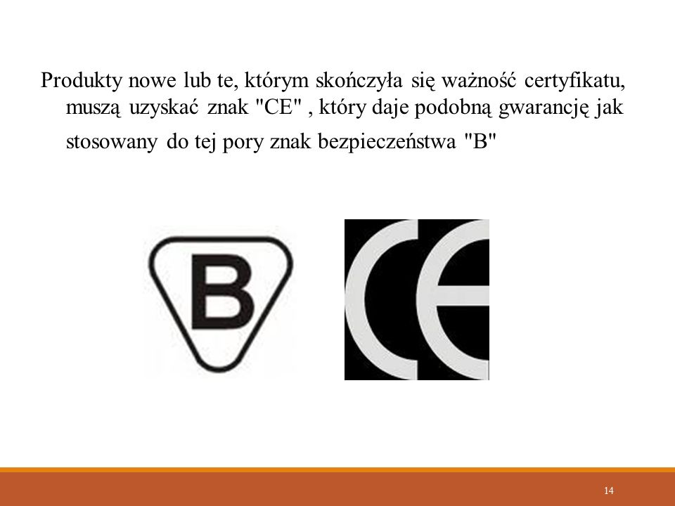 Produkty nowe lub te, którym skończyła się ważność certyfikatu, muszą uzyskać znak CE , który daje podobną gwarancję jak stosowany do tej pory znak bezpieczeństwa B
