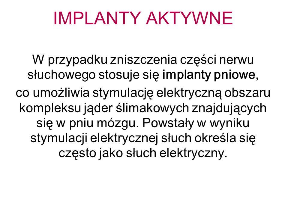 IMPLANTY AKTYWNE W przypadku zniszczenia części nerwu słuchowego stosuje się implanty pniowe,
