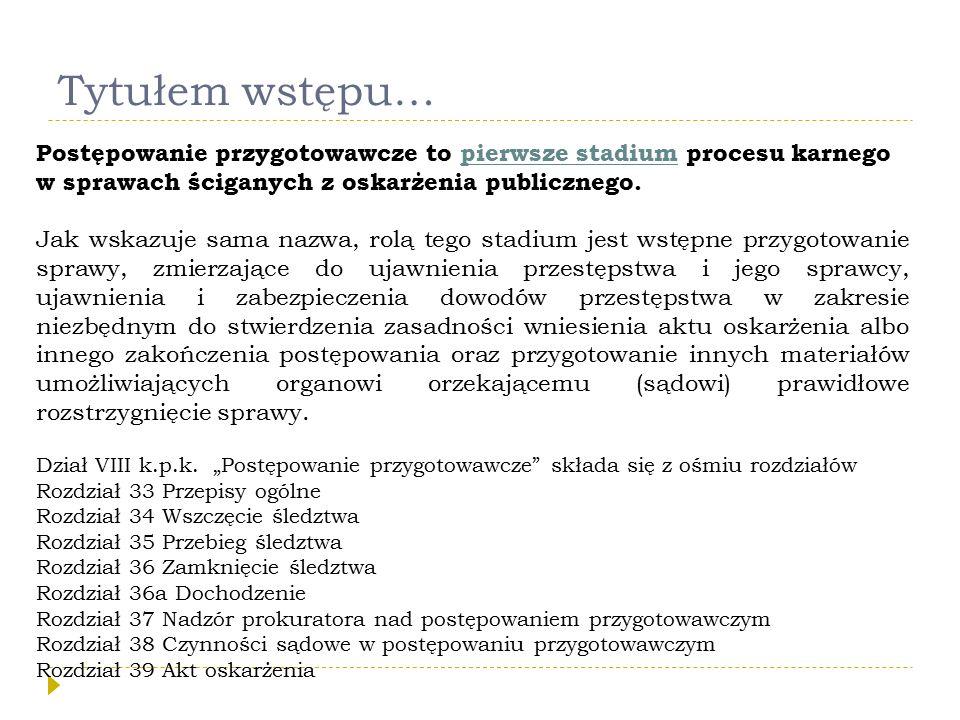 Tytułem wstępu… Postępowanie przygotowawcze to pierwsze stadium procesu karnego w sprawach ściganych z oskarżenia publicznego.
