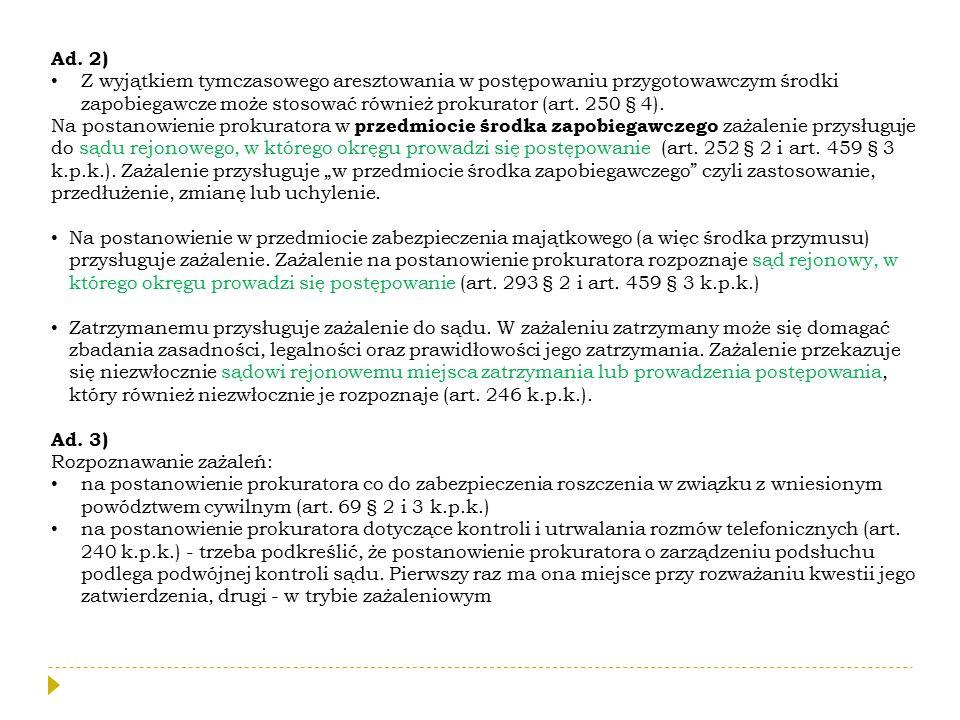 Ad. 2) Z wyjątkiem tymczasowego aresztowania w postępowaniu przygotowawczym środki zapobiegawcze może stosować również prokurator (art. 250 § 4).