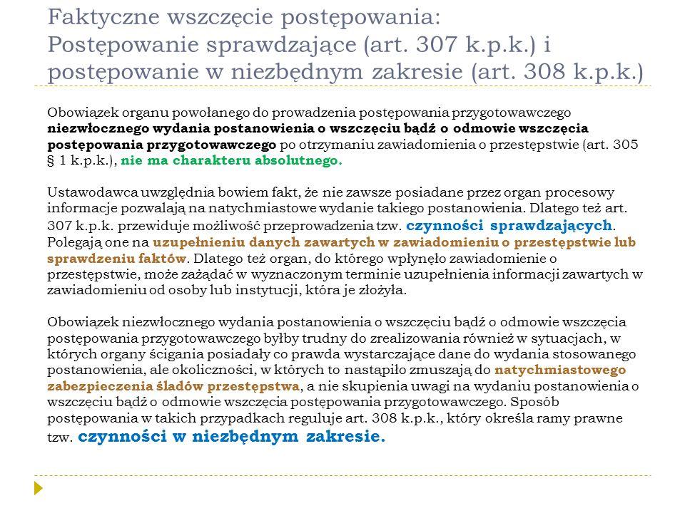 Faktyczne wszczęcie postępowania: Postępowanie sprawdzające (art. 307 k.p.k.) i postępowanie w niezbędnym zakresie (art. 308 k.p.k.)