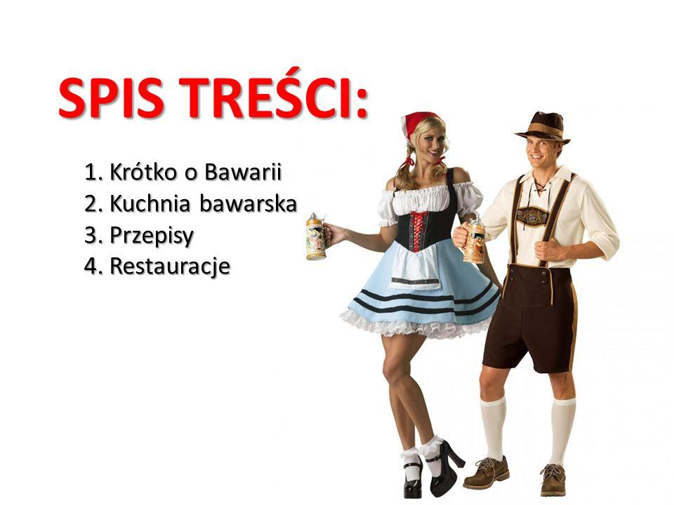 SPIS TREŚCI: Krótko o Bawarii Kuchnia bawarska Przepisy Restauracje
