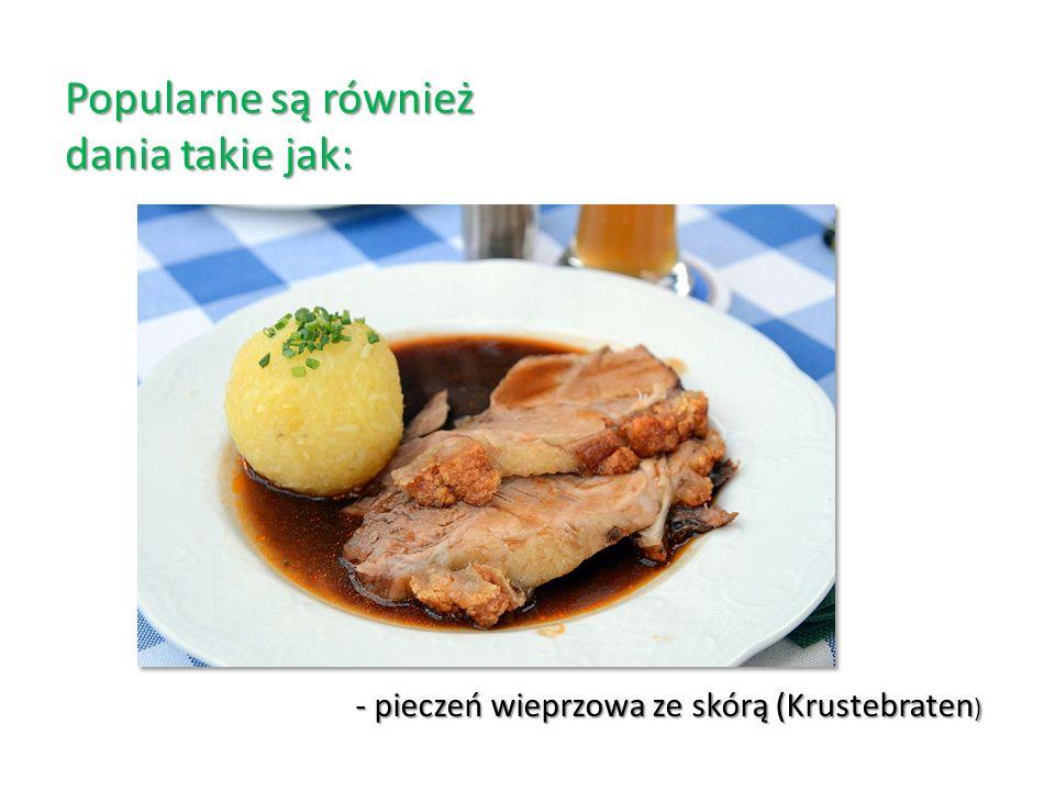 Popularne są również dania takie jak: