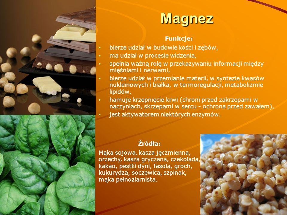 Magnez Funkcje: bierze udział w budowie kości i zębów,