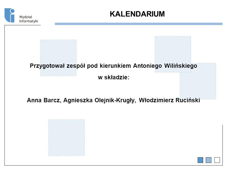 KALENDARIUM Przygotował zespół pod kierunkiem Antoniego Wilińskiego