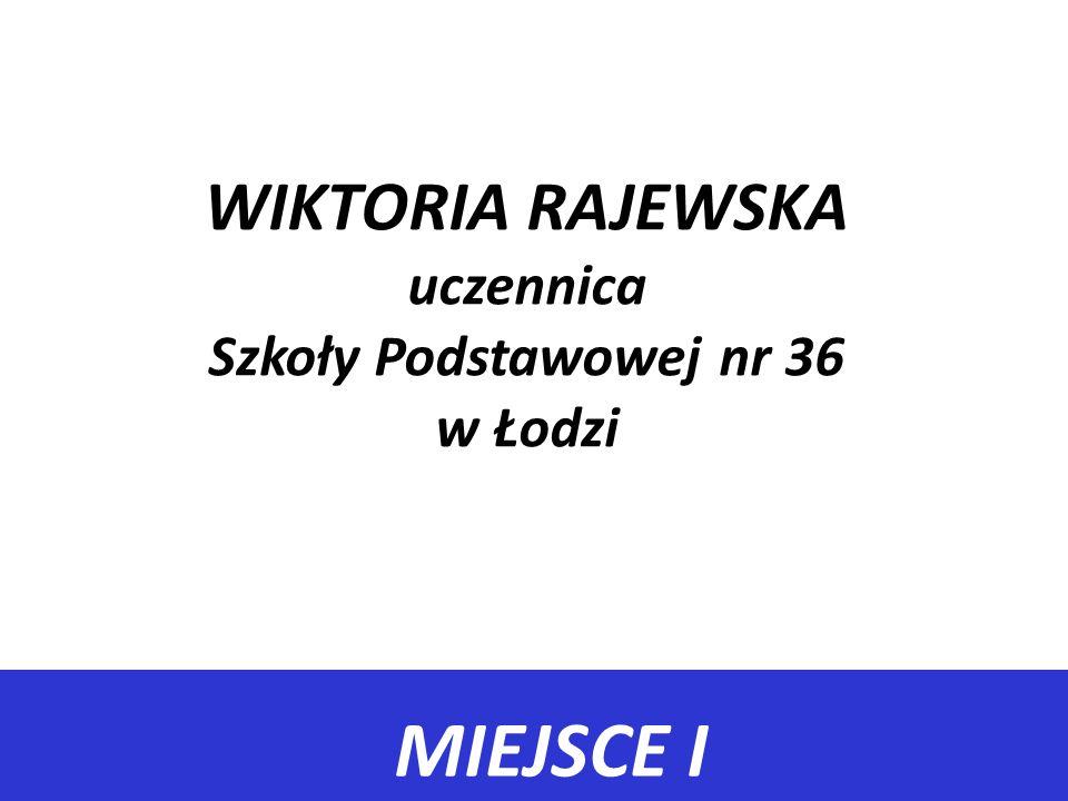 WIKTORIA RAJEWSKA uczennica Szkoły Podstawowej nr 36 w Łodzi