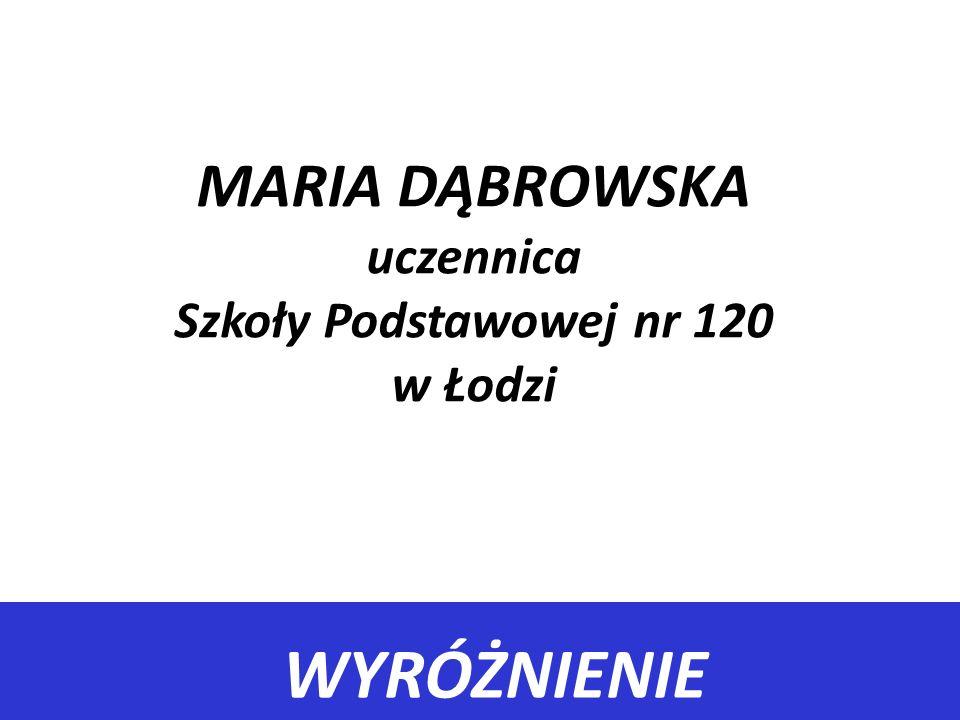 MARIA DĄBROWSKA uczennica Szkoły Podstawowej nr 120 w Łodzi