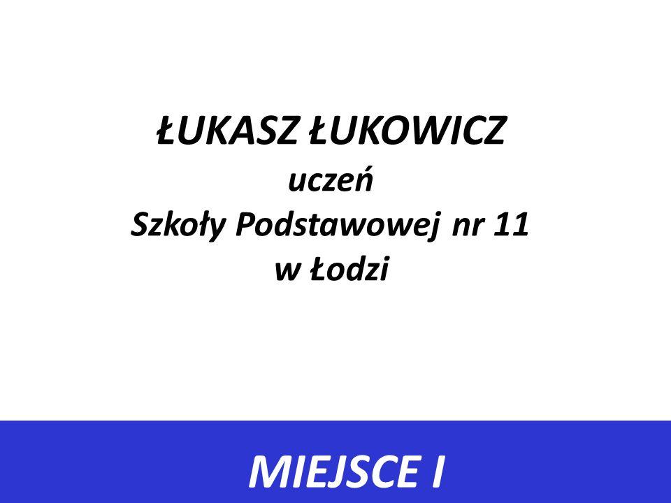 ŁUKASZ ŁUKOWICZ uczeń Szkoły Podstawowej nr 11 w Łodzi
