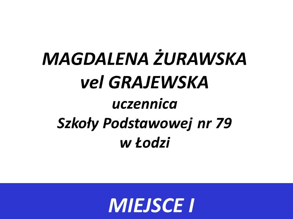 MAGDALENA ŻURAWSKA vel GRAJEWSKA uczennica Szkoły Podstawowej nr 79 w Łodzi