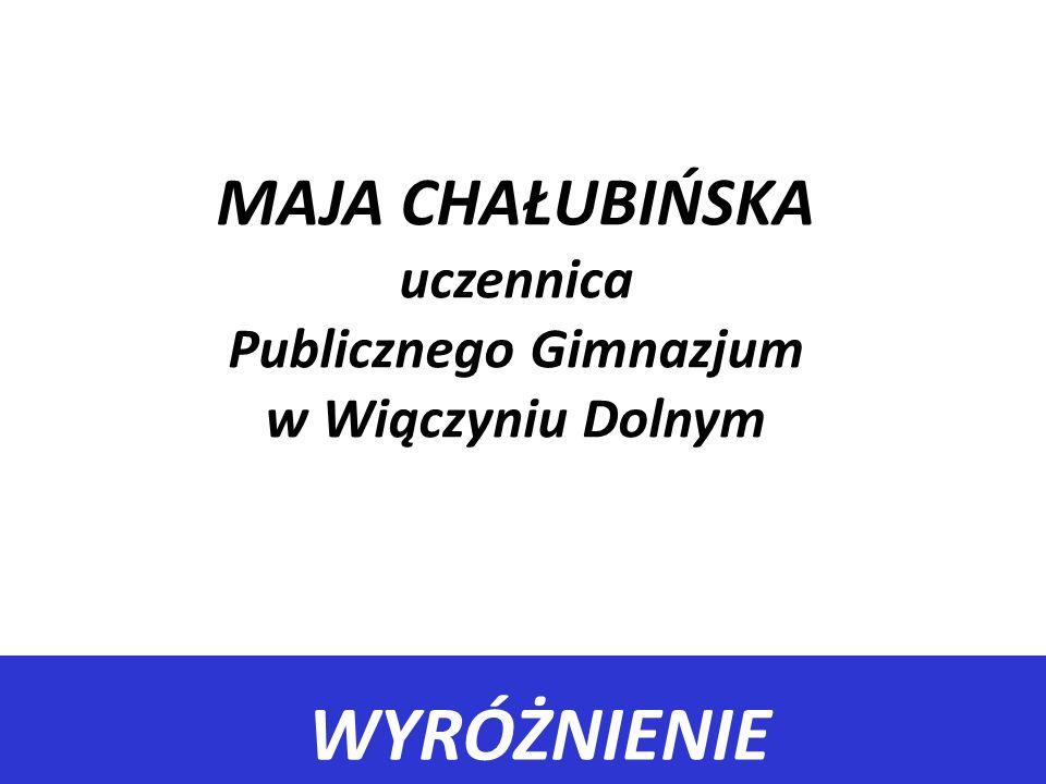 MAJA CHAŁUBIŃSKA uczennica Publicznego Gimnazjum w Wiączyniu Dolnym