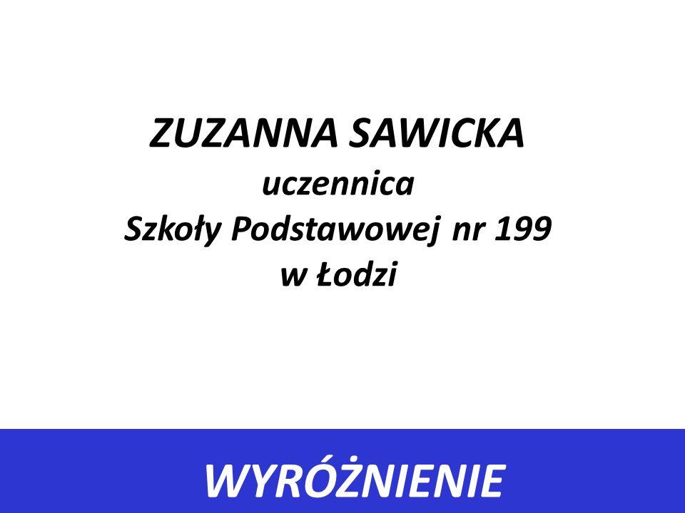 ZUZANNA SAWICKA uczennica Szkoły Podstawowej nr 199 w Łodzi