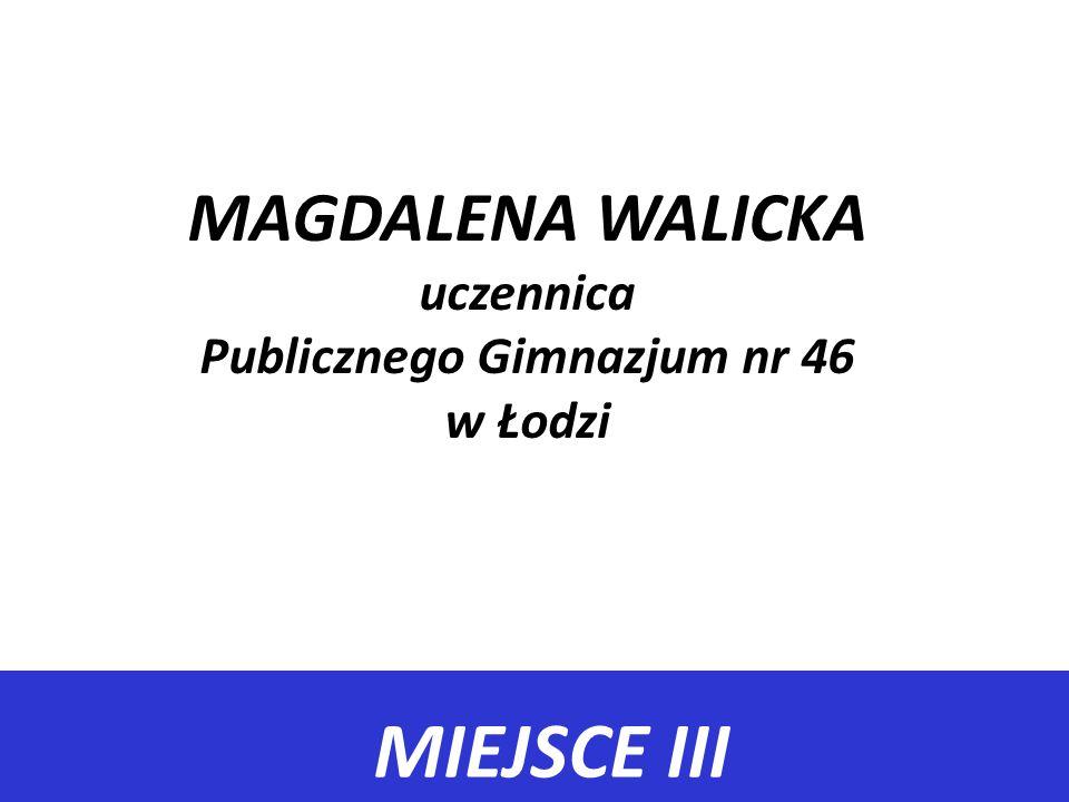 MAGDALENA WALICKA uczennica Publicznego Gimnazjum nr 46 w Łodzi