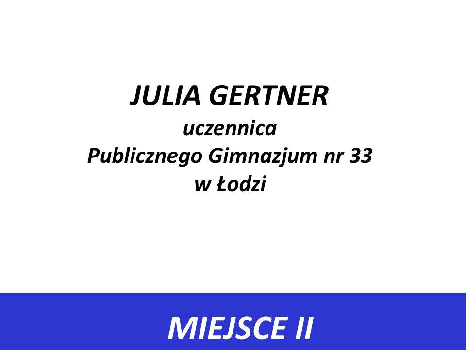 JULIA GERTNER uczennica Publicznego Gimnazjum nr 33 w Łodzi