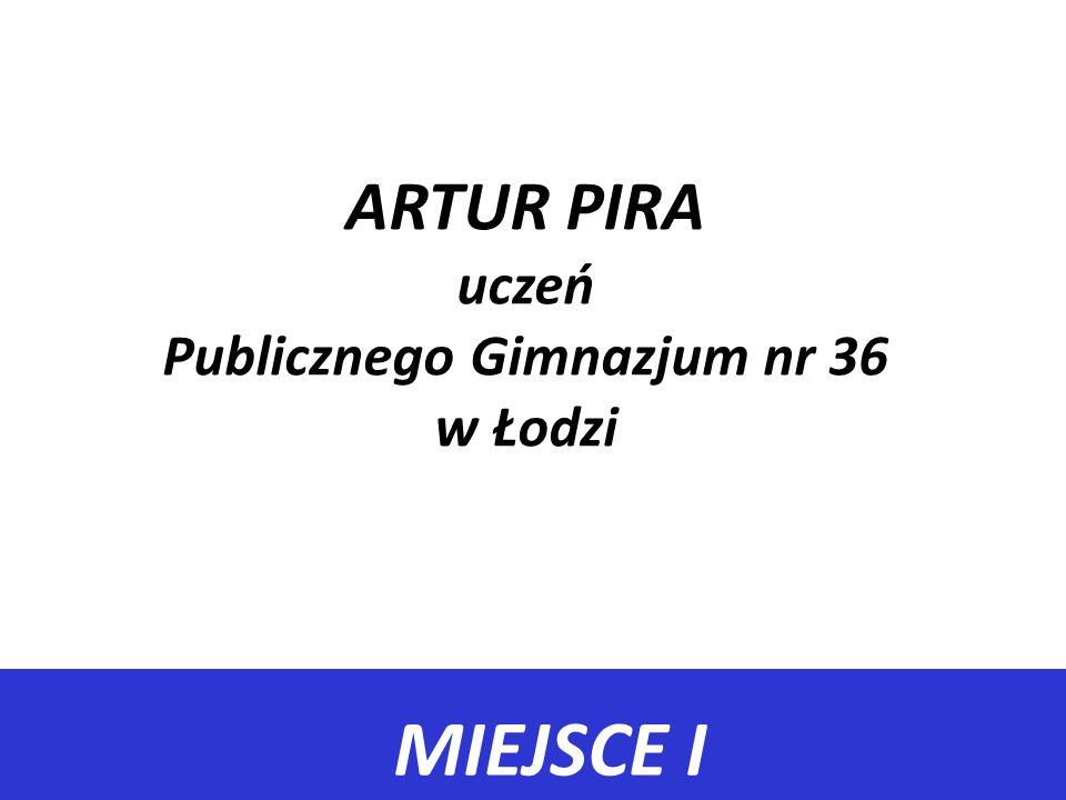 ARTUR PIRA uczeń Publicznego Gimnazjum nr 36 w Łodzi