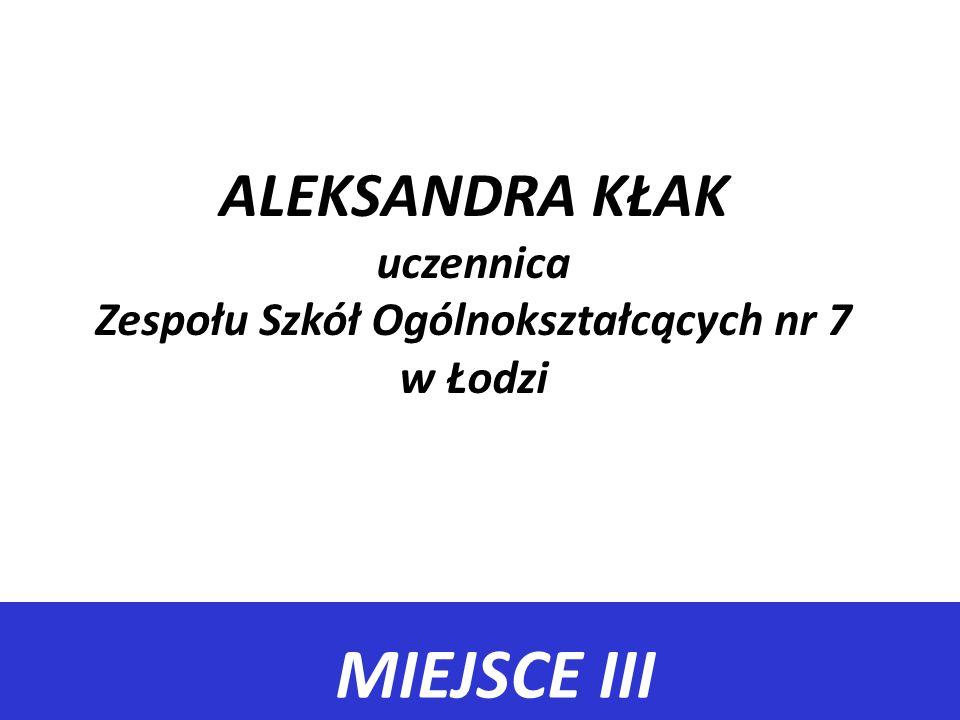 ALEKSANDRA KŁAK uczennica Zespołu Szkół Ogólnokształcących nr 7 w Łodzi