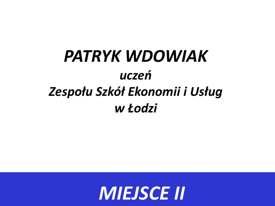 PATRYK WDOWIAK uczeń Zespołu Szkół Ekonomii i Usług w Łodzi