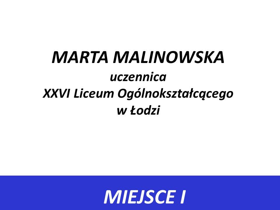 MARTA MALINOWSKA uczennica XXVI Liceum Ogólnokształcącego w Łodzi