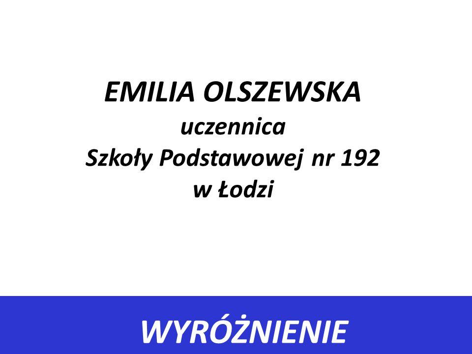 EMILIA OLSZEWSKA uczennica Szkoły Podstawowej nr 192 w Łodzi