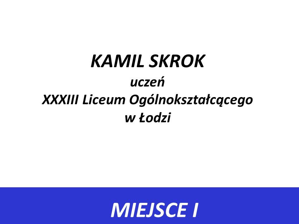 KAMIL SKROK uczeń XXXIII Liceum Ogólnokształcącego w Łodzi