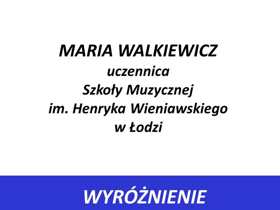 MARIA WALKIEWICZ uczennica Szkoły Muzycznej im