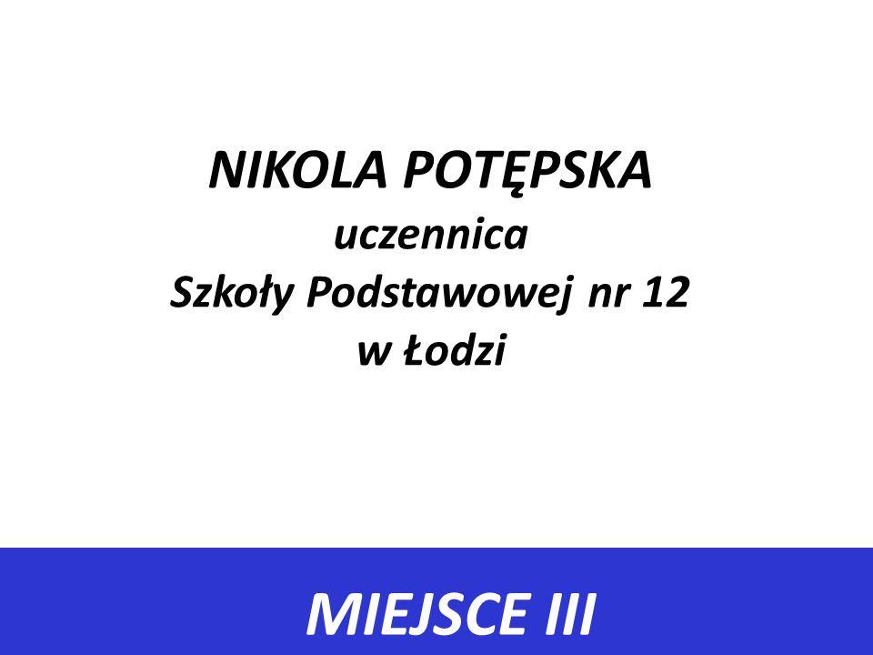 NIKOLA POTĘPSKA uczennica Szkoły Podstawowej nr 12 w Łodzi