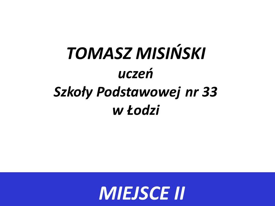 TOMASZ MISIŃSKI uczeń Szkoły Podstawowej nr 33 w Łodzi
