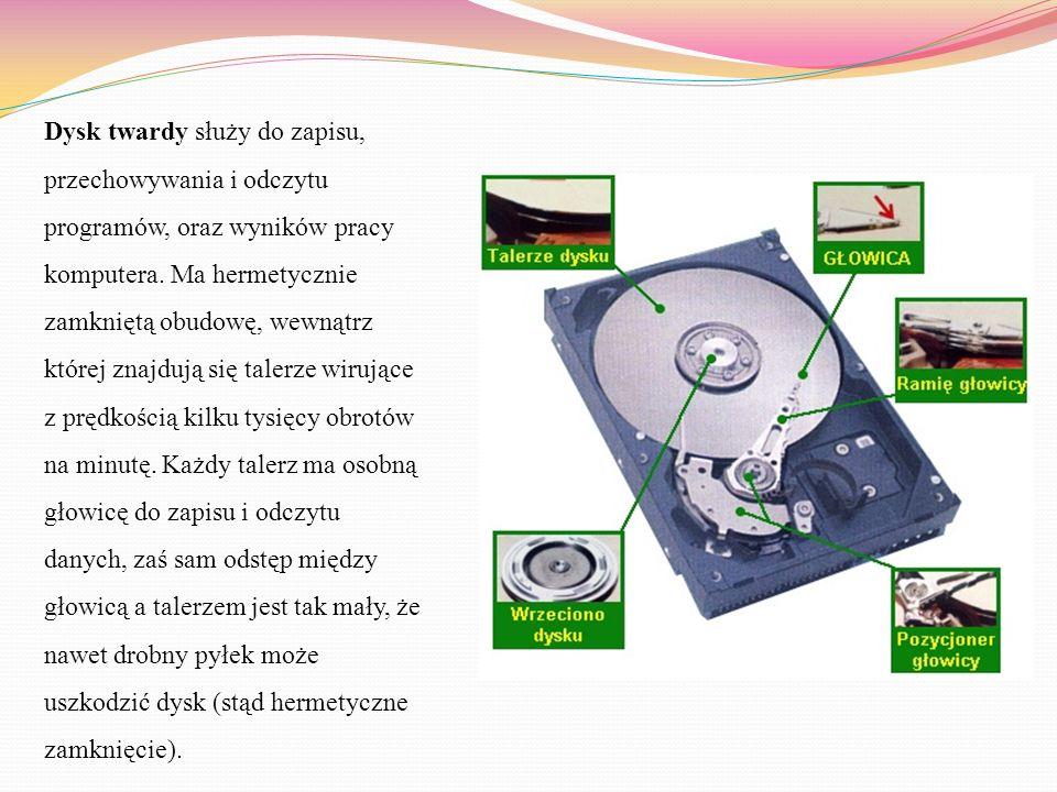Dysk twardy służy do zapisu, przechowywania i odczytu programów, oraz wyników pracy komputera.