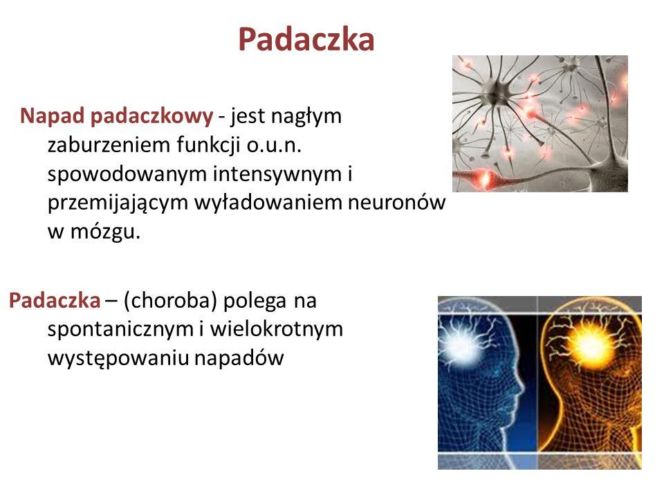 Padaczka Napad padaczkowy - jest nagłym zaburzeniem funkcji o.u.n. spowodowanym intensywnym i przemijającym wyładowaniem neuronów w mózgu.