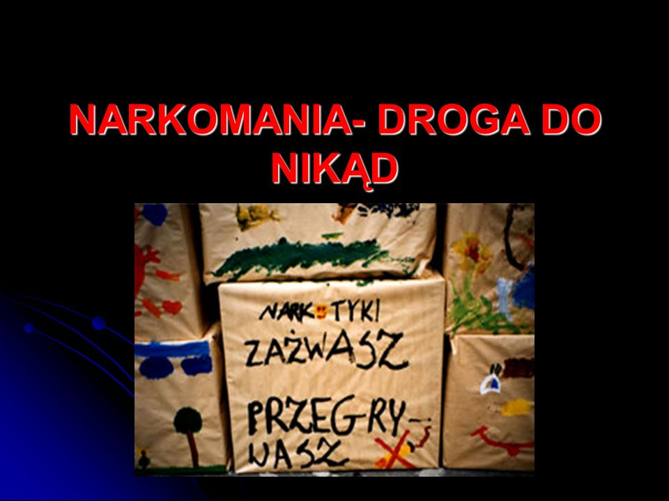 NARKOMANIA- DROGA DO NIKĄD