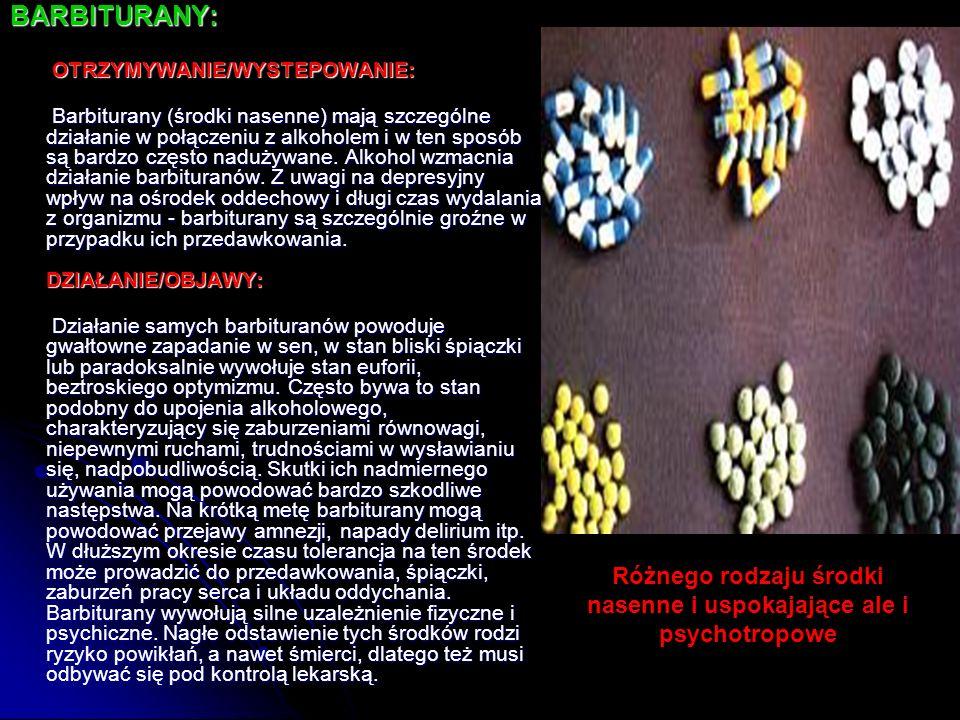Różnego rodzaju środki nasenne i uspokajające ale i psychotropowe