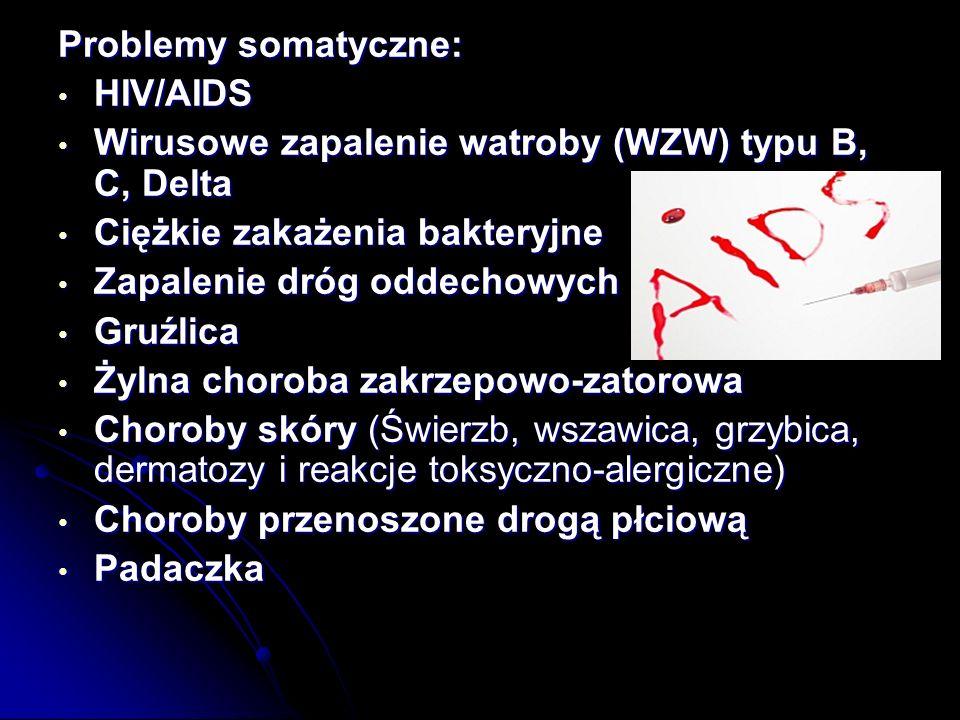 Problemy somatyczne: HIV/AIDS. Wirusowe zapalenie watroby (WZW) typu B, C, Delta. Ciężkie zakażenia bakteryjne.