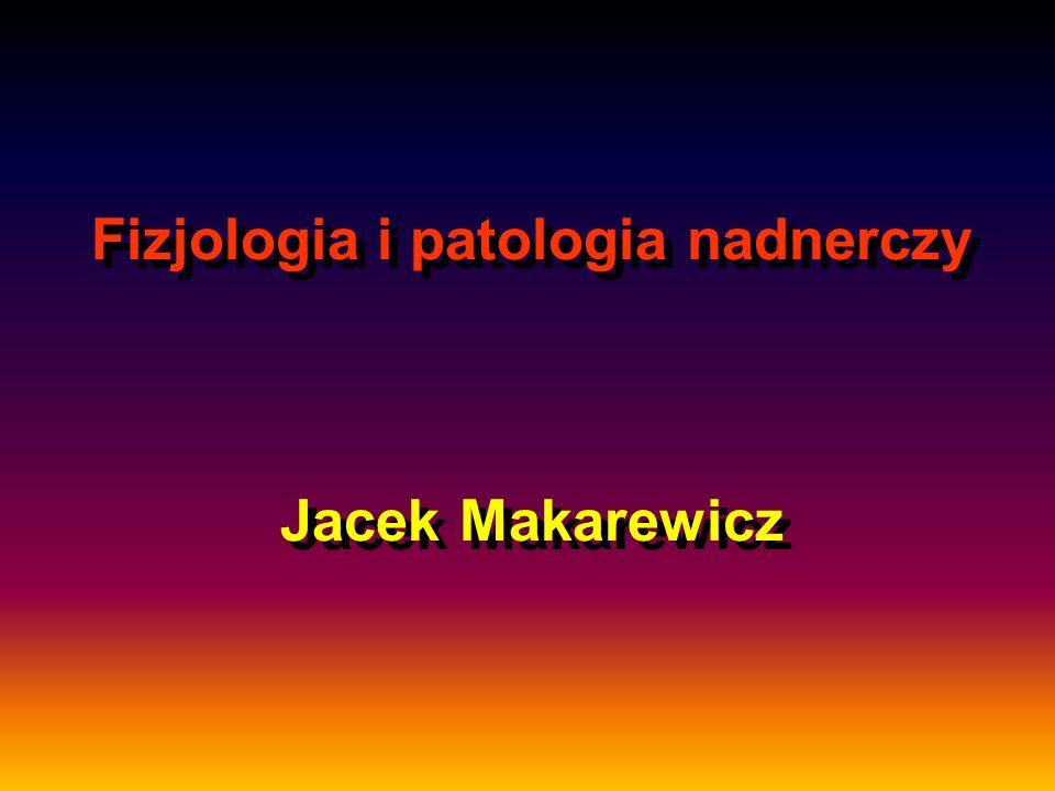 Fizjologia i patologia nadnerczy Jacek Makarewicz