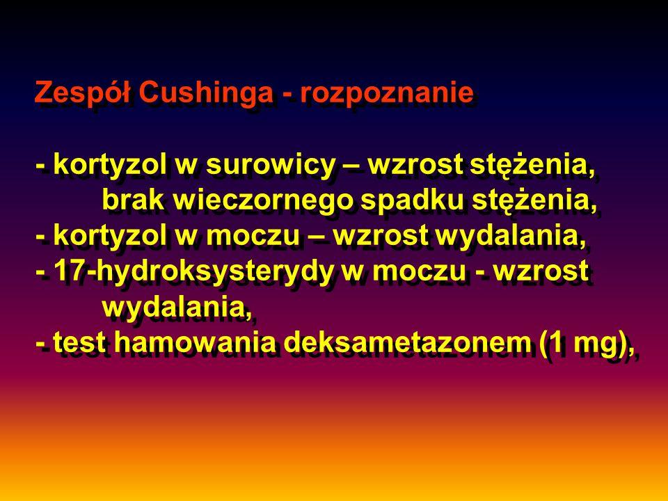 Zespół Cushinga - rozpoznanie - kortyzol w surowicy – wzrost stężenia,