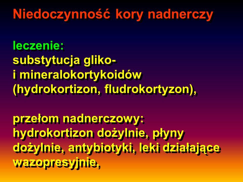 Niedoczynność kory nadnerczy leczenie: substytucja gliko- i mineralokortykoidów (hydrokortizon, fludrokortyzon), przełom nadnerczowy: hydrokortizon dożylnie, płyny dożylnie, antybiotyki, leki działające wazopresyjnie,