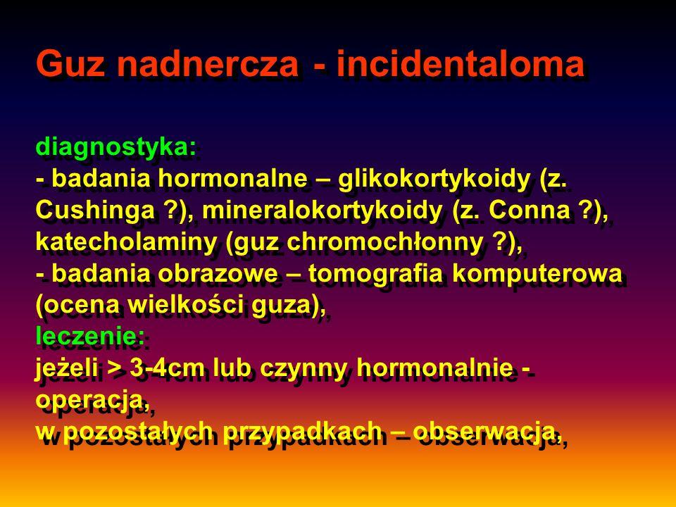 Guz nadnercza - incidentaloma diagnostyka: - badania hormonalne – glikokortykoidy (z.