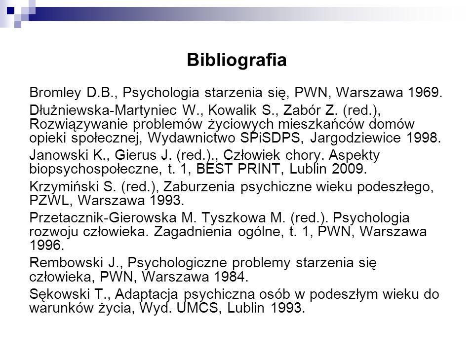 Bibliografia Bromley D.B., Psychologia starzenia się, PWN, Warszawa 1969.