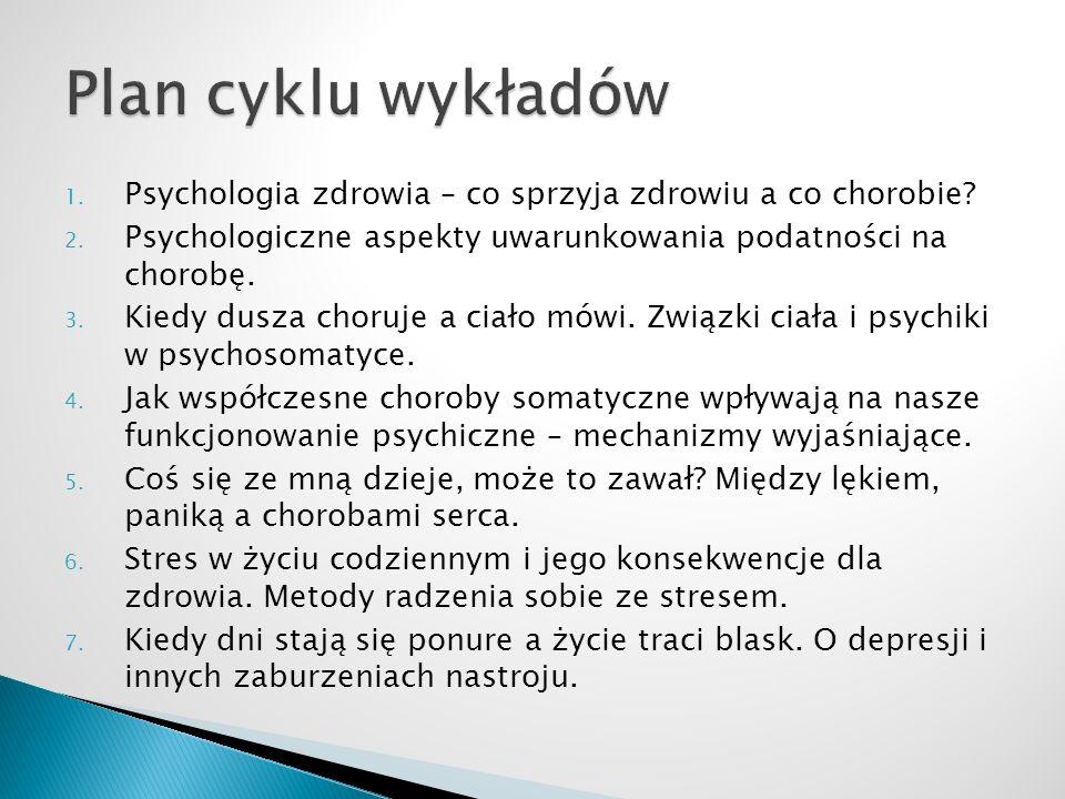 Plan cyklu wykładów Psychologia zdrowia – co sprzyja zdrowiu a co chorobie Psychologiczne aspekty uwarunkowania podatności na chorobę.