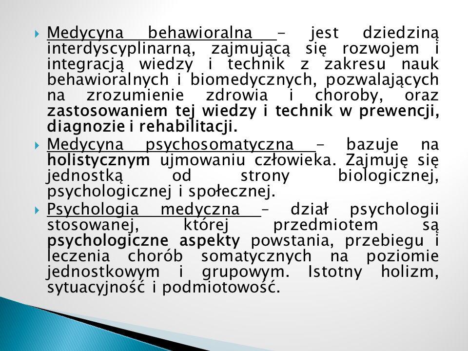 Medycyna behawioralna - jest dziedziną interdyscyplinarną, zajmującą się rozwojem i integracją wiedzy i technik z zakresu nauk behawioralnych i biomedycznych, pozwalających na zrozumienie zdrowia i choroby, oraz zastosowaniem tej wiedzy i technik w prewencji, diagnozie i rehabilitacji.